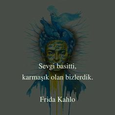 Sevgi basitti, karmaşık olan bizlerdik. - Frida Kahlo #sözler #anlamlısözler…