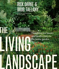 the living landscape book | Rick Darke is the author of The Living Landscape: Designing for Beauty ..