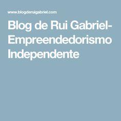 Blog de Rui Gabriel- Empreendedorismo Independente