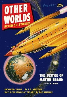 Other Worlds Science Stories July 1950 35c The Justice Of Matin Brand by G.H. Irwin Enchanted Village by A.E. Van Vogt Way In the Middle Of The Air by Ray Bradbury