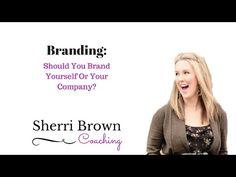 Should You Brand Yourself Or Your Company | Sherri Brown Coaching