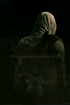 I've Never Been One To Run. -Altair To Al-Mualim In Final Encounter