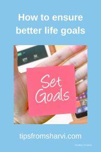 How to ensure better life goals – Tips from Sharvi #lifegoals #personalgoals