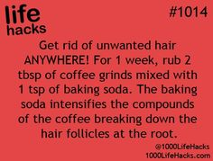 To Get Rid Of Hair ANYWHERE: Rub 2tbsp Of Coffee Grind Mixed With 1tbsp Of Baking Soda.For One Week