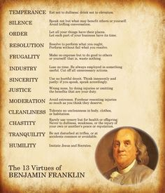 Benjamin Franklin's 13 virtues, live by this and ensure a good life.