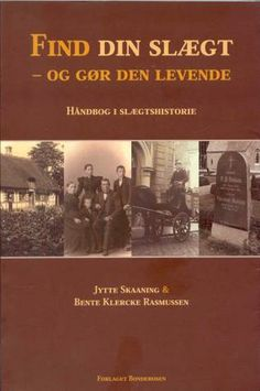 Find din slægt - og gør den levende. Håndbog i slægtshistorie  Find your family - and make it come alive. Handbook of Family History