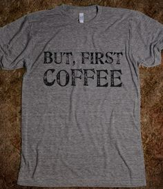 BUT, FIRST COFFEE