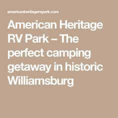 American Heritage RV Park – The perfect camping getaway in historic Williamsburg