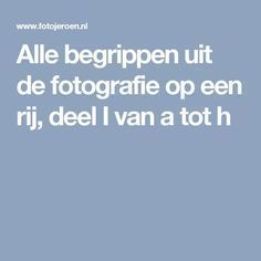 Alle begrippen uit de fotografie op een rij, deel I van a tot h Alternative Photography, Photography Ideas, Canon, Computers, Model, Hardware, Lifestyle, Inspiration, Photos