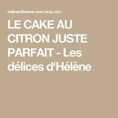 LE CAKE AU CITRON JUSTE PARFAIT - Les délices d'Hélène