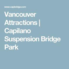 Vancouver Attractions | Capilano Suspension Bridge Park