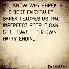 I'm not perfect, but I'm making my own happy ending :) plus, who doesn't love Shrek!