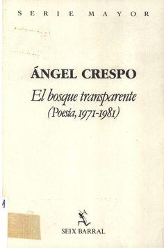 Ángel Crespo: El bosque transparente: poesía 1971-1987