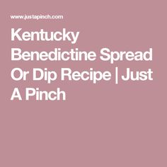 Kentucky Benedictine Spread Or Dip Recipe | Just A Pinch