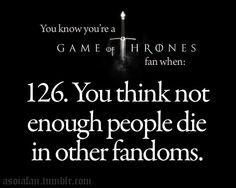 GoT has really skewed my perception of fiction. I will never accept less than 3 deaths per book from any other story I read (12 would be even better). ;)