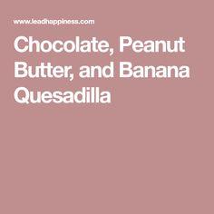 Chocolate, Peanut Butter, and Banana Quesadilla