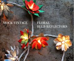 MOCK-VINTAGE FLORAL BULB REFLECTORS BY FEATURED ARTIST, TIFFANIE TURNER