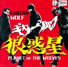 "Guitar Wolf's third studio album, Planet of the Wolves, was released with all its punk glory in 1997, in both the U.S. and Japan. There were some good songs on that album: ""Wild Zero"", ""All Through the Night Buttobase!!"", and a pretty good cover of Teengenerate's ""Let's Get Hurt."""