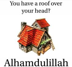 Alhamdulillah for roof over our heads. Islamic Qoutes, Islamic Dua, Islamic Inspirational Quotes, Muslim Quotes, Quran Quotes, Faith Quotes, Alhumdulillah Quotes, Alhamdulillah For Everything, Quotes