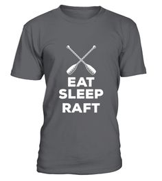 """# Rafting - Eat Sleep Raft .  Special Offer, not available anywhere else!      Available in a variety of styles and colors      Buy yours now before it is too late!      Secured payment via Visa / Mastercard / Amex / PayPal / iDeal      How to place an order            Choose the model from the drop-down menu      Click on """"Buy it now""""      Choose the size and the quantity      Add your delivery address and bank details      And that's it!"""