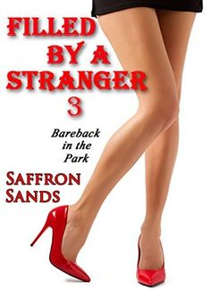 Filled By A Stranger 3: Bareback In The Park by Saffron Sands, http://www.amazon.com/dp/B00Q5OH1VQ/ref=cm_sw_r_pi_dp_R2PDub0YWEG9F