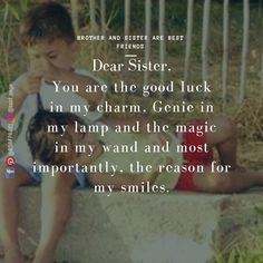 You are the good luck in my charm,.Genie in my lamp and the magic in my wand and most importantly – the reason for my smiles. Brother And Sister Relationship, Brother Sister Quotes, Family Quotes, Love Quotes, Siblings Goals, Sibling Relationships, Heart Beat, Picture Captions, I Smile