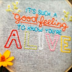 alicia policia: It's Such a Good Feeling to Know You're Alive Embroidery