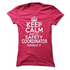Keep Calm And Let  Safety Coordinator Handle It T Shirt, Hoodie, Sweatshirt