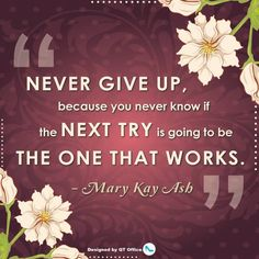 #marykay #marykayash #nevergiveup #nexttryworks #quotes #qtoffice #withyoueverystepoftheway www.qtoffice.com