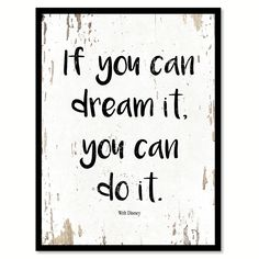 If you can dream it you can do it Walt Disney Inspirational Quote Saying Gift Ideas Home Decor Wall Art Walt Disney Inspirational Quotes, Walt Disney Quotes, Motivational Quotes, Disney Sayings, Disney Motto, Kid Sayings, Inspirational Signs, Intj, Dream Quotes