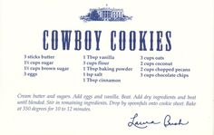 Laura Bush's Cowboy Cookies Mrs. Bush's recipe cards were originally located on the White House website. Did you know that we h...