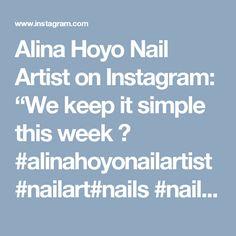 "Alina Hoyo Nail Artist on Instagram: ""We keep it simple this week 😍 #alinahoyonailartist#nailart#nails #nailartmagazine #prettynails #nailtime #nailartaddict#gelnagels…"""