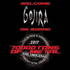 French metal titans GOJIRA will be joining us on board Round 7 of 70000TONS OF METAL, The Original, The World's Biggest Heavy Metal Cruise. Our 154,000ton luxury cruise liner just became the heaviest ship in the universe!  PUBLIC SALES for 70000TONS OF METAL 2017 will start on Tuesday, August 16, 2016 at 3PM EDT / 9PM CEST. Don't miss the boat! Book your cabin as soon as the gates open and step on board with sailors from over 70 different countries!  #70000tons #metalcruise