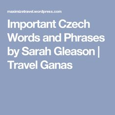 Important Czech Words and Phrases by Sarah Gleason | Travel Ganas