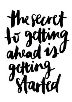 the secret to getting ahead is getting started | Inspirational words