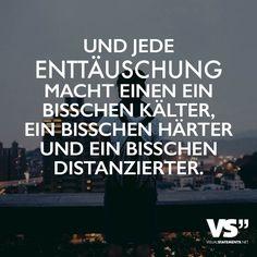 Und jede Enttäuschung macht einen ein bisschen kälter, ein bisschen härter und ein bisschen distanzierter. - VISUAL STATEMENTS®