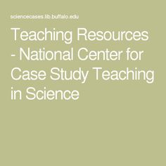 Teaching Resources - National Center for Case Study Teaching in Science