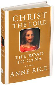 Christ the Lord: The Road to Cana - Anne Rice - Book Review - New York Times