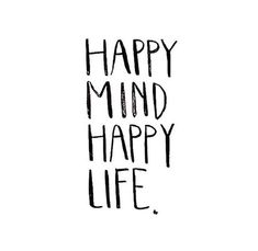 Happy mind happy life //