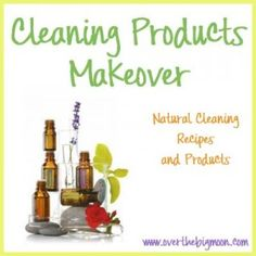 Cleaning Products Makeover - Ideas and recipes on how to replace all your toxic cleaners using natural products and essential oils!