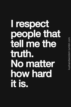 """if you cant tell the truth or come out and tell someone the truth then don't be surprised when they say, """"I cant trust you anymore."""""""
