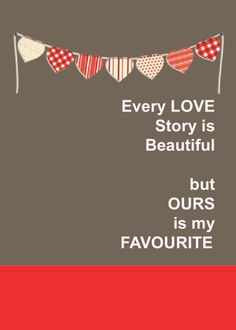 Every LOVE Story is Beautiful but OURS is my FAVORITE. Great Valentine card for your special someone. Click on the card and send it today. Click to send this card. Send a card for $1.98 when sharing from Sendcere.com.