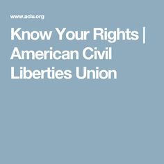 Know Your Rights | American Civil Liberties Union