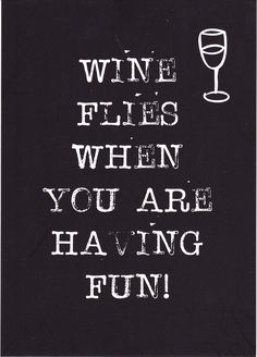 Wine flies when you are having fun.  My bottles have wings..... postcard byBean 2015: www.byBean.nl
