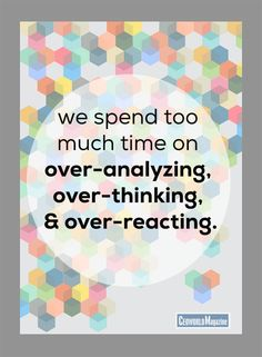 """we spend too much time over-analyzing, over-thinking, and over-reacting."" #quote #life #leadership"