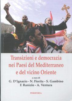 Transizioni e democrazia nei Paesi del Mediterraneo e del vicino Oriente / a cura di Guerino D'Ignazio... Periferia, 2014.