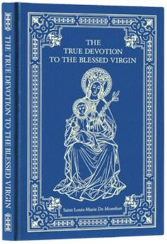 True Devotion To Mary by Louis De Monfort
