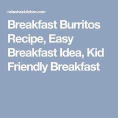 Breakfast Burritos Recipe, Easy Breakfast Idea, Kid Friendly Breakfast