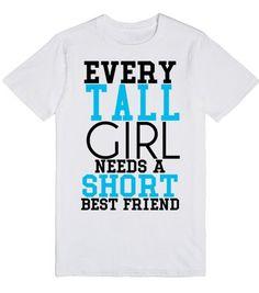 e91ad916 Every Tall girl needs a short best friend tshirt tee t shirt Bff Shirts,  Best.