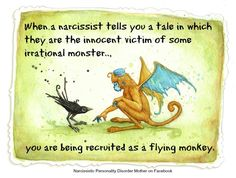 When a narcissist tells you a tale in which they are the innocent victim of some irrational monster… you are being recruited as a FLYING MONKEY.